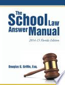 The School Law Answer Manual 2014 15 Florida Edition
