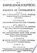 El emperador politico  y politica emperadores  Vida del emperador Ulpio Trajano  sacada del panegyrico de Plinio menor  y otros autores