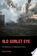 Old Gimlet Eye  The Adventures of Smedley D  Butler