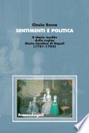 Sentimenti e politica. Il diario inedito della regina Maria Carolina di Napoli (1781-1785)