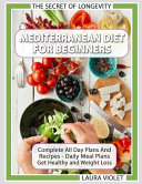 Mediterranean Diet For Beginners The Secret Of Longevity Complete All Day Plans And Recipes Daily Meal Plans Get Healthy And Weight Loss