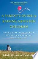 A Parent S Guide To Raising Grieving Children