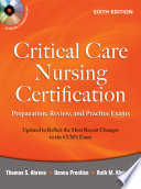 Critical Care Nursing Certification  Preparation  Review  and Practice Exams  Sixth Edition
