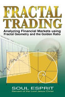 Fractal Trading: Analyzing Financial Markets Using Fractal Geometry and the Golden Ratio