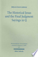 The Historical Jesus And The Final Judgment Sayings In Q book