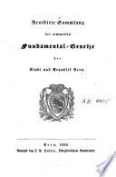 Revidirte Sammlung der erneuerten Fundamental-Gesetze der Stadt und Republik Bern