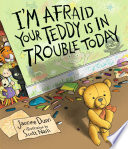 I m Afraid Your Teddy Is in Trouble Today
