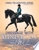 Dressage with Mind, Body & Soul A 21st-Century Approach to the Science and Spirituality of Riding and Horse-And-Rider Well-Being