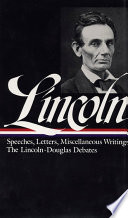 Speeches and Writings, 1832-1858 : speeches, letters, and miscellaneous writings, the Lincoln-Douglas debates