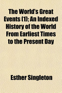 The World s Great Events  1   An Indexed History of the World from Earliest Times to the Present Day