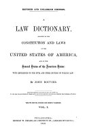 A Law Dictionary, Adapted to the Constitution and Laws of the United States of America, and of the Several States of the American Union: With References to the Civil and other Systems of Foreign Law
