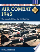 Air Combat 1945 : of the piston-engine fighter and the...