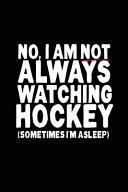 No  I Am Not Always Watching Hockey  Sometimes I Am Asleep