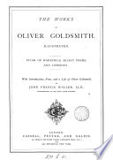 The works of Oliver Goldsmith  Vicar of Wakefield  select poems and comedies  with intr   notes and a life by J F  Waller Book PDF