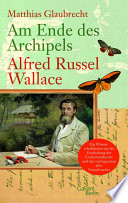 Am Ende des Archipels   Alfred Russel Wallace