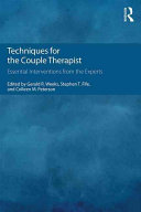 Techniques for the Couple Therapist: Essential Interventions from the Experts