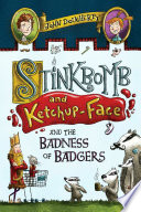 Stinkbomb And Ketchup Face And The Badness Of Badgers