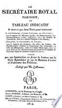 Le Secretaire Royal Parisien, Ou Tableau Indicatif de tout ce qui dans Paris peut interesser (etc.)