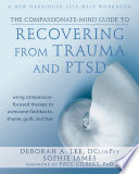 The Compassionate Mind Guide to Recovering from Trauma and PTSD