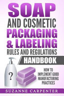 Soap and Cosmetic Packaging   Labeling Rules and Regulations Handbook