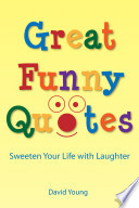 Great Funny Quotes: Sweeten Your Life with Laughter