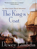 The King S Coat : naval adventures 1780: seventeen-year-old alan lewrie is a...