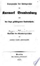 Topographie der Untergerichte der Kurmark Brandenburg, und der dazu geschlagenen Landestheile. Unter Aufsicht des Kammergerichts aus amtlichen Quellen zusammengestellt