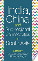 India  China and Sub regional Connectivities in South Asia