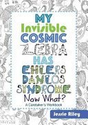 My Invisible Cosmic Zebra Has Ehlers Danlos Syndrome   Now What