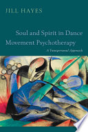 Soul And Spirit In Dance Movement Psychotherapy : animate ecological phenomenology, somatics and...