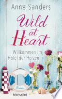 Wild At Heart Willkommen Im Hotel Der Herzen
