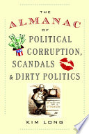 The Almanac of Political Corruption  Scandals  and Dirty Politics