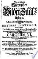 Neu-eröffneter Historischer Bilder-Saal, Das ist: Kurtze, deutliche und unpassionirte Beschreibung Der Historiae Universalis
