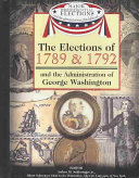 The Elections of 1789   1792 and the Administration of George Washington