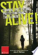 Stay Alive   Survival Shelter and Protection from the Elements eShort