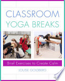 Classroom Yoga Breaks  Brief Exercises to Create Calm