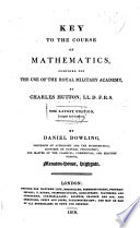Key to the Course of Mathematics, composed for the use of the Royal Military Academy. The latest edition, enlarged and corrected. By D. Dowling