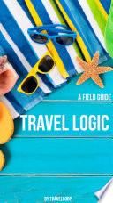 Travel Logic - A Field Guide