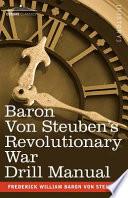 Baron Von Steuben s Revolutionary War Drill Manual