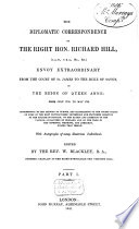 The Diplomatic Correspondence of the Right Honored Richard Hill, Envoy Extraordinary from the Court of St. James to the Duke of Savoy, in the Reign of Queen Anne from July 1703 to to May 1706