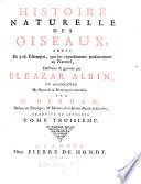 Histoire naturelle des oiseaux, ornee de 306 estampes ... augmentee de notes & de remarques curieuses par W. Derham. Trad. de l'Anglois