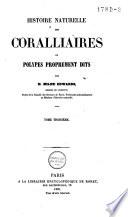 Histoire naturelle des coralliaires ou polypes proprement dits
