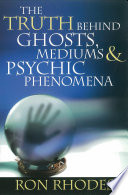 The Truth Behind Ghosts  Mediums  and Psychic Phenomena