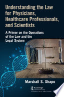 Understanding The Law For Physicians Healthcare Professionals And Scientists