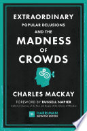 EXTRAORDINARY POPULAR DELUSIONS AND THE MADNESS OF CROWDS (HARRIMAN DEFINITIVE EDITION)