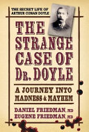 The strange case of Dr. Doyle : A Journey Into Madness & Mayhem / Dan Friedman, Eugene Friedman.