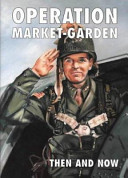 Operation Market-Garden Then And Now : crucial first two days of the battle. the...