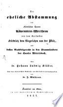 Die eheliche Abstammung des Fürstlichen Hauses Löwenstein-Wertheim von dem Kurfürsten Friedrich dem Siegreichen von der Pfalz, und dessen Nachfolgerecht in den Stammländern des Hauses Wittelsbach