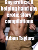 Gay Erotica  A Helping Hand Gay Erotic Story Compilations
