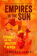 Empires In The Sun: The Struggle For The Mastery Of Africa : african continent into its various empires—and...